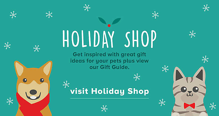 Holiday Shop ... Get inspired with great gift ideas for your pets. Visit Holiday Shop >