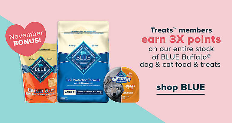 Treats members earn 3x points on entire stock blue buffalo dog & cat food & treats. shop Blue >