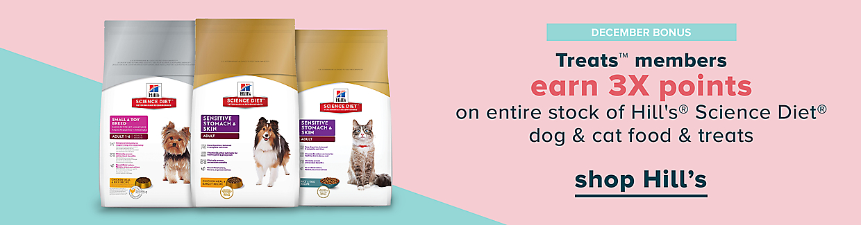 Treats mebers earn 3x points on entire stock of Hill's Science Diet dog and cat food & treats, shop now >