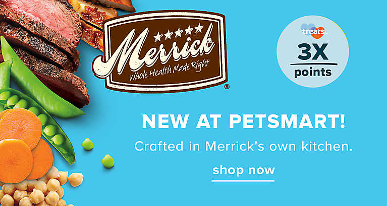 NEW AT PETSMART Crafted in Merrick's own kitchen. Earn 3X Treats™ points. Shop Merrick