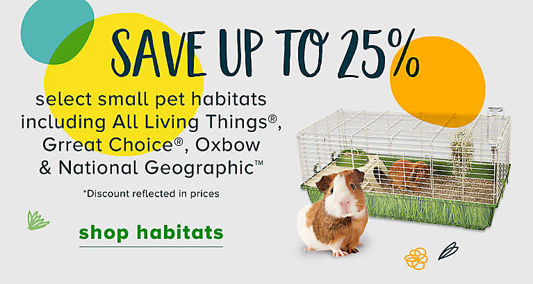 Save Up to 25% select small pet habitats