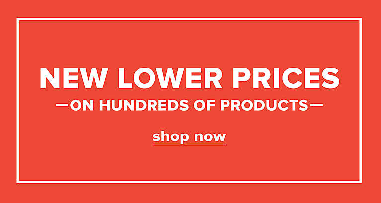 Shop new lower prices on hundreds of products
