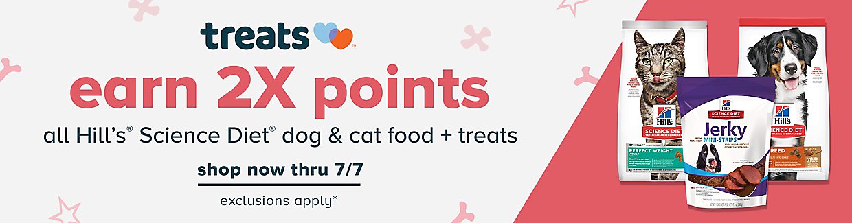 Now through July 7th, Treats™ members can earn 2x points on all Hill's Science Diet purchase. Shop now.