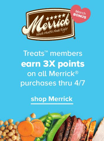 Treats™ members earn 3X points on all Merrick® purchases thru 4/7 (burst) March BONUS