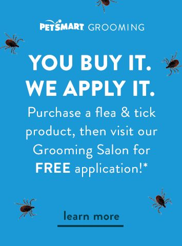 YOU BUY IT. WE APPLY IT. Purchase a flea & tick product, then visit our Grooming Salon for FREE application!*