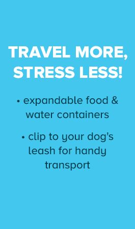 TRAVEL MORE, STRESS LESS! •expandable food & water containers •clip to your dog's leash for handy transport