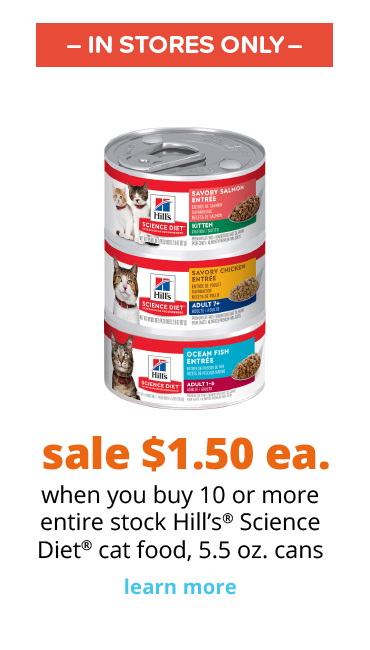 sale $1.50 ea when you buy 10 or more entire stock Hill's® Science Diet® cat food, 5.5 oz. cans