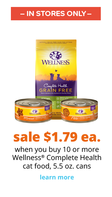sale $1.79 ea. when you buy 10 or more Wellness® Complete Health cat food, 5.5 oz. cans