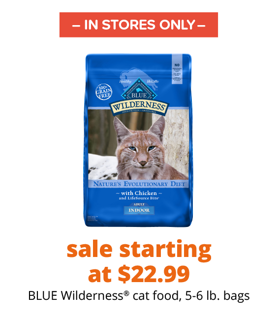 sale starting at $22.99 BLUE Wilderness® cat food, 5-6 lb. bags