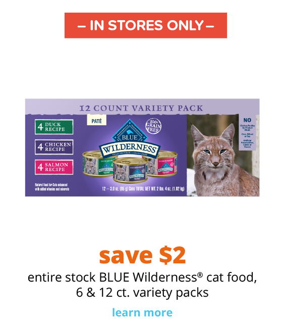 save $2 entire stock BLUE Wilderness® cat food, 6 & 12 ct. variety packs