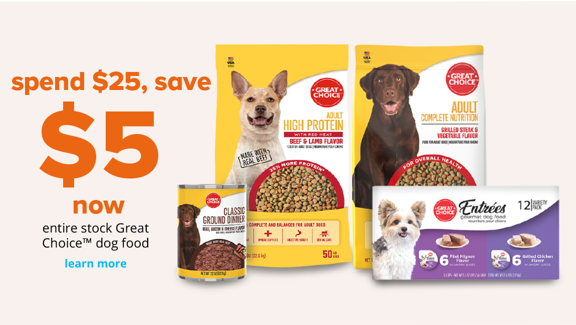 Spend $25, save $5 now entire stock Great Choice™ dog food