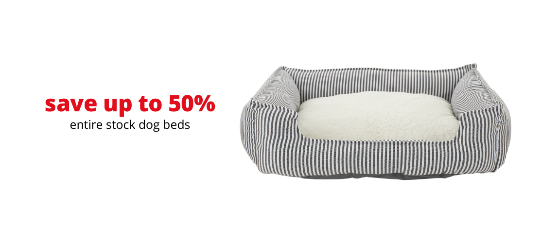 save up to 50% entire stock dog beds