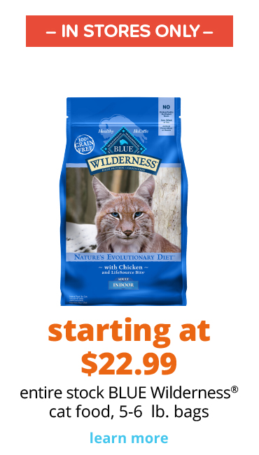starting at  $22.99 entire stock BLUE Wilderness® cat food, 5-6  lb. bags