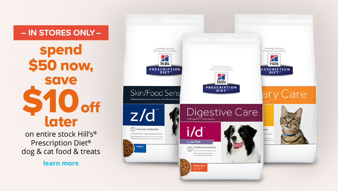 spend $50 now, save $10 off later on entire stock Hill's® Prescription Diet® dog & cat food & treats