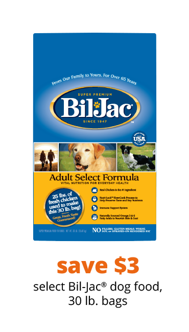 save $3 select Bil-Jac® dog food, 30 lb. bags