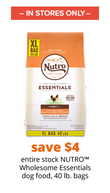 save $4 entire stock NUTRO™ Wholesome Essentials dog food, 40 lb. bags