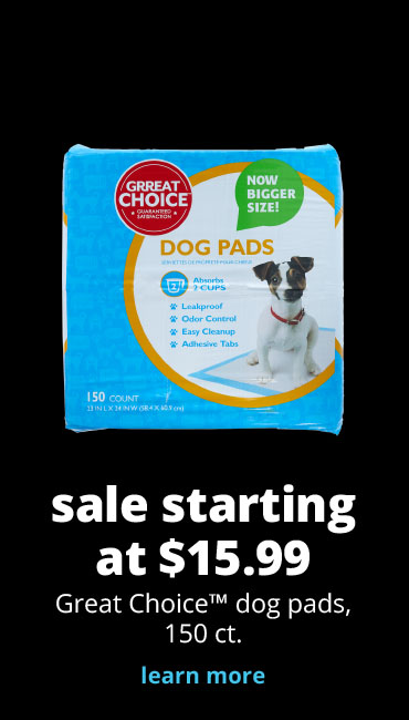 sale starting at $15.99 Great Choice™ dog pads, 150 ct.