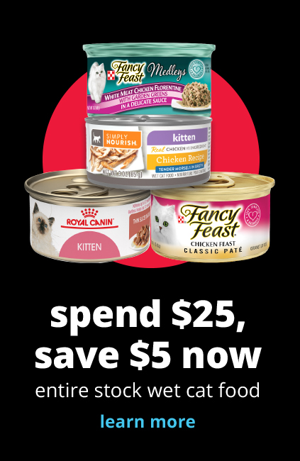 spend $25, save $5 now	entire stock wet cat food.