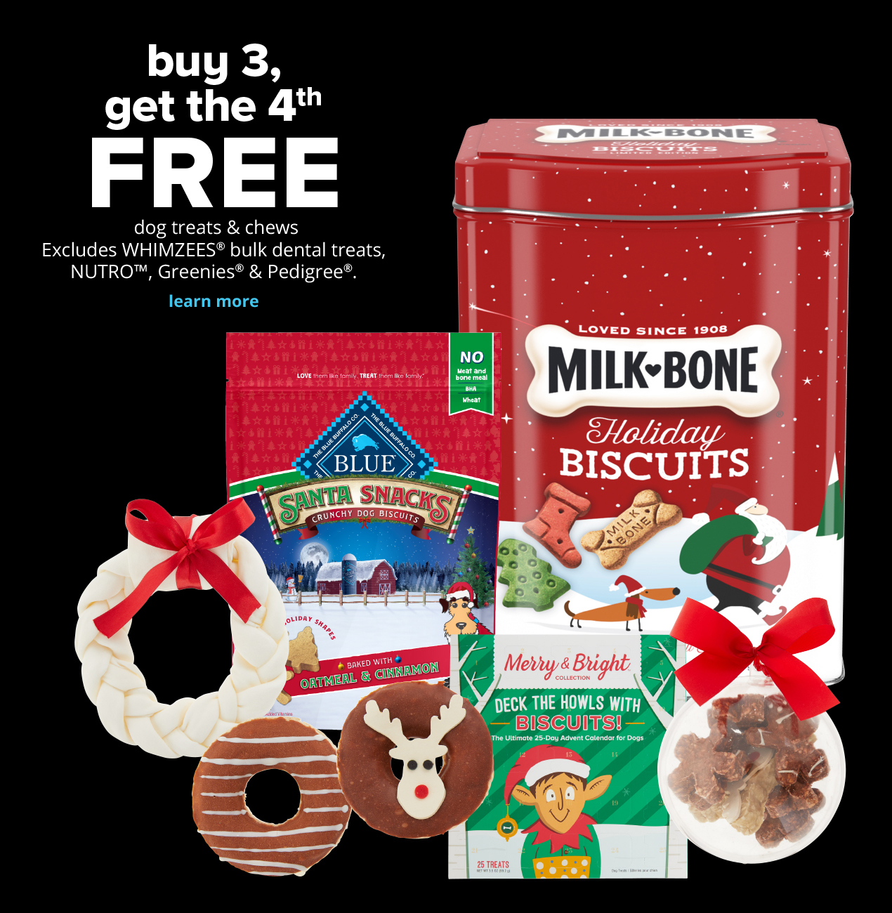 buy 3, get the 4th FREE dog treats & chews Excludes  WHIMZEES® bulk dental treats, NUTRO™, Greenies® & Pedigree®