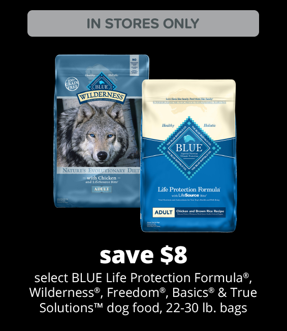 dog food, 22-30 lb. bags select BLUE Life Protection Formula®, Wilderness®, Freedom®, Basics® &                         True Solutions™