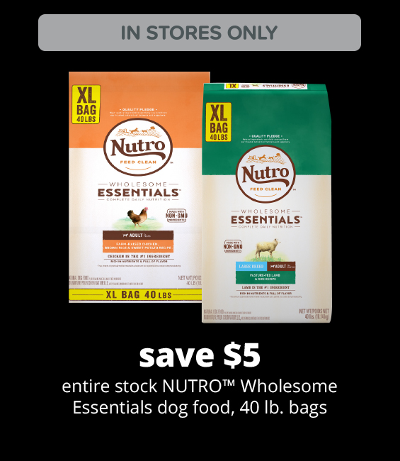 save $5 entire stock NUTRO™ Wholesome Essentials dog food, 40 lb. bags
