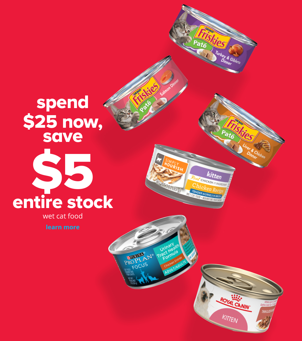 spend $25, save $5 now	entire stock wet cat food