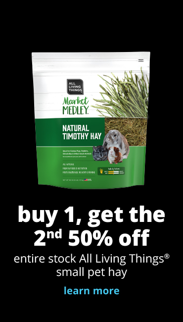 buy 1, get the 2nd 50% off	entire stock All Living Things® small pet hay