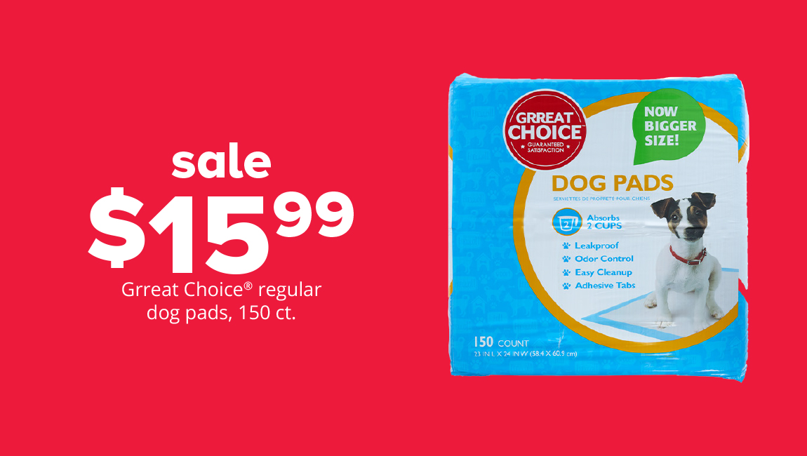 sale $15.99	Grreat Choice® regular dog pads, 150 ct.