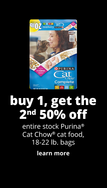 buy 1, get the 2nd 50% off	entire stock Purina® Cat Chow® cat food, 18-22 lb. bags