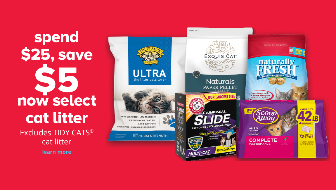 spend $25 save $5 now select cat litter excludes TIDY CATS® cat litter
