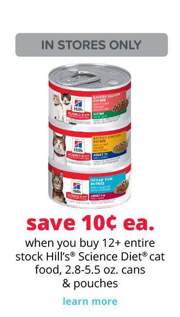 save 10¢ ea. when you buy 12+ entire stock Hill's® Science Diet® cat food, 2.8-5.5 oz. cans & pouches