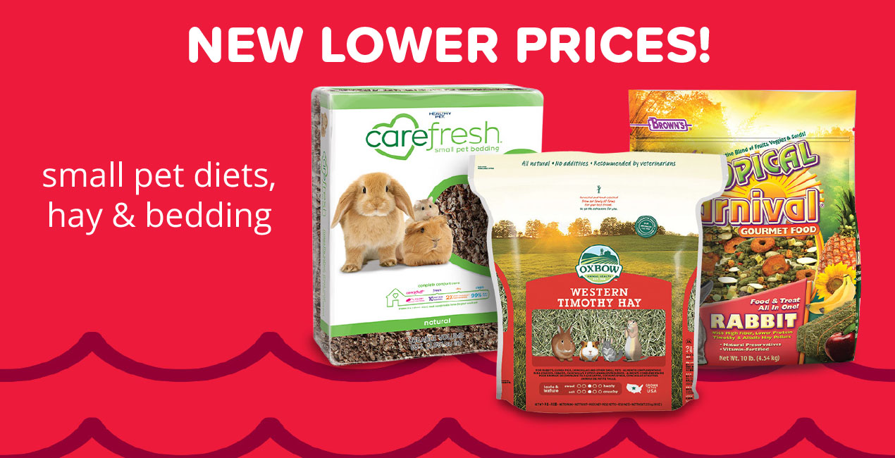 New Lower Prices!                         small pet diets, hay & bedding!