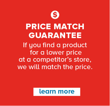 Price Match Guarantee - if you find a product for a lower price at a competitor's store, we will match the price - learn more