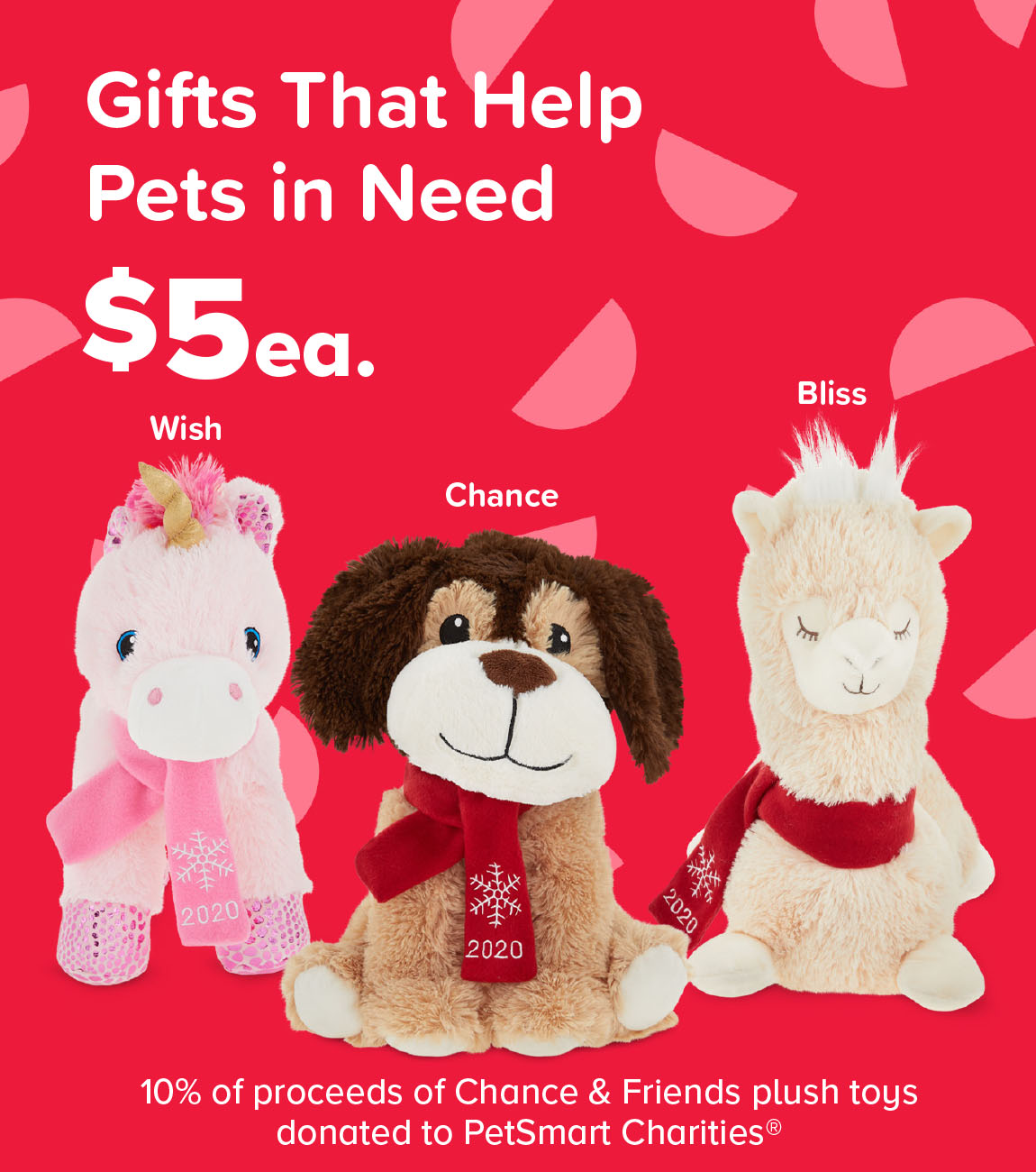 $5 ea. Chance & Friends plush toys 10% of proceeds of Chance & Friends plush toys donated to Petsmart Charities®