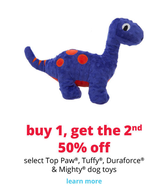 buy 1, get the 2nd  50% off select Top Paw®, Tuffy®, Duraforce® & Mighty® dog toys