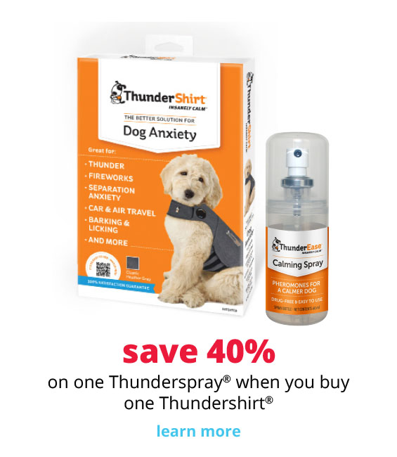 save 40% save 40% on one Thunderspray® when you buy one Thundershirt®
