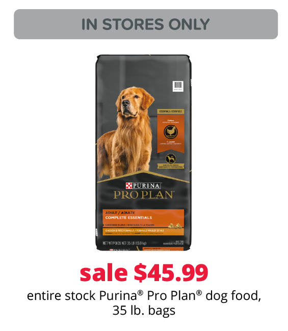 sale $45.99 entire stock Purina® Pro Plan® dog food, 35 lb. bags