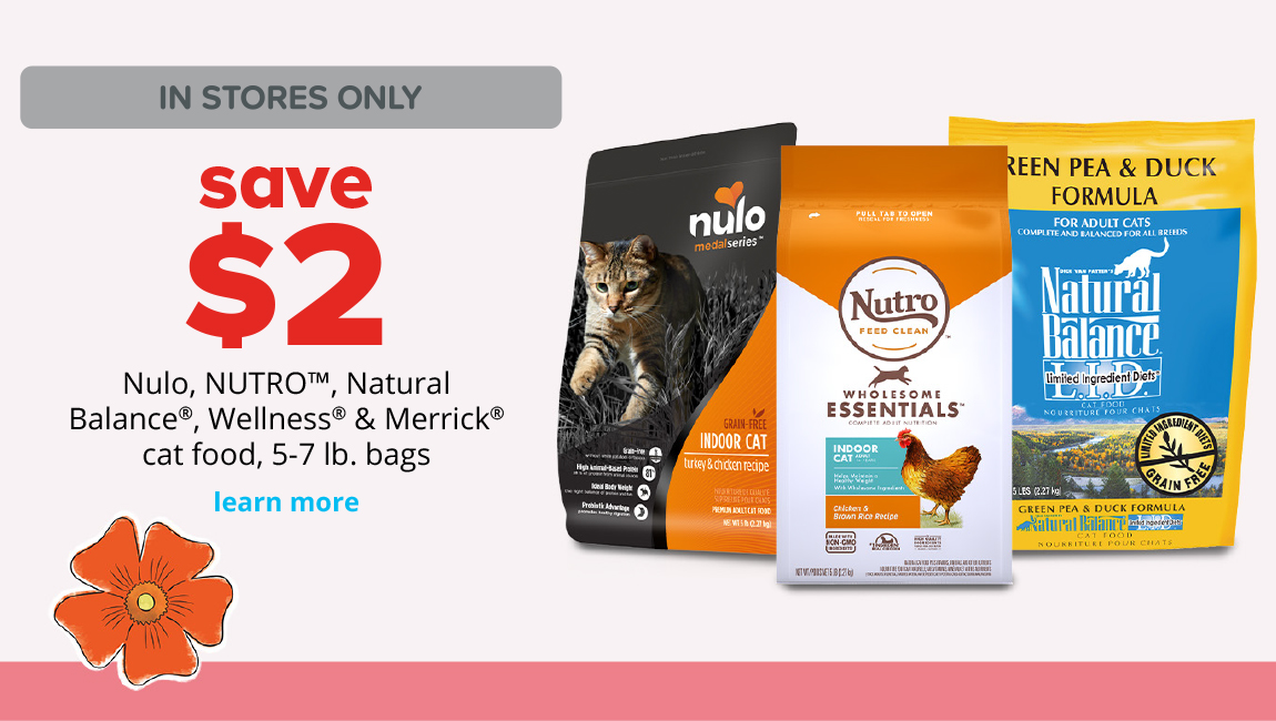 save $2	Nulo, NUTRO™, Natural Balance®, Wellness® & Merrick® cat food, 5-7 lb. bags