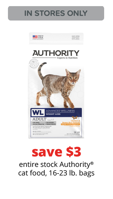 save $3	entire stock Authority® cat food, 16-23 lb. bags