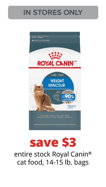 save $3	entire stock Royal Canin® cat food, 14-15 lb. bags