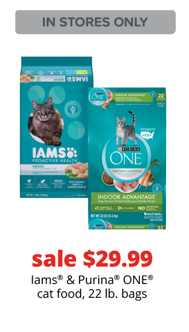 sale $29.99	Iams® & Purina® ONE® cat food, 22 lb. bags