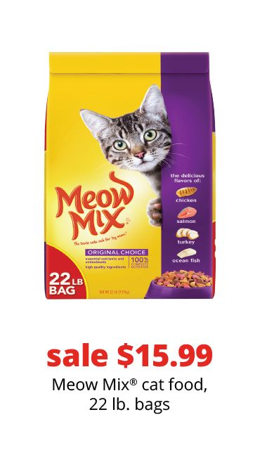 sale $15.99	Meow Mix® cat food, 22 lb. bags