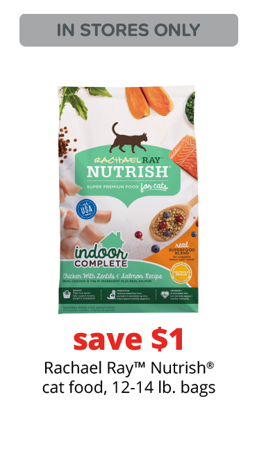 save $1	Rachael Ray™ Nutrish® cat food, 12-14 lb. bags