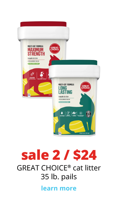 sale 2 / $24	GREAT CHOICE® cat litter 35 lb. pails
