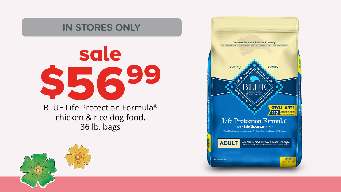 sale $56.99	BLUE Life Protection Formula® chicken & rice dog food, 36 lb. bags