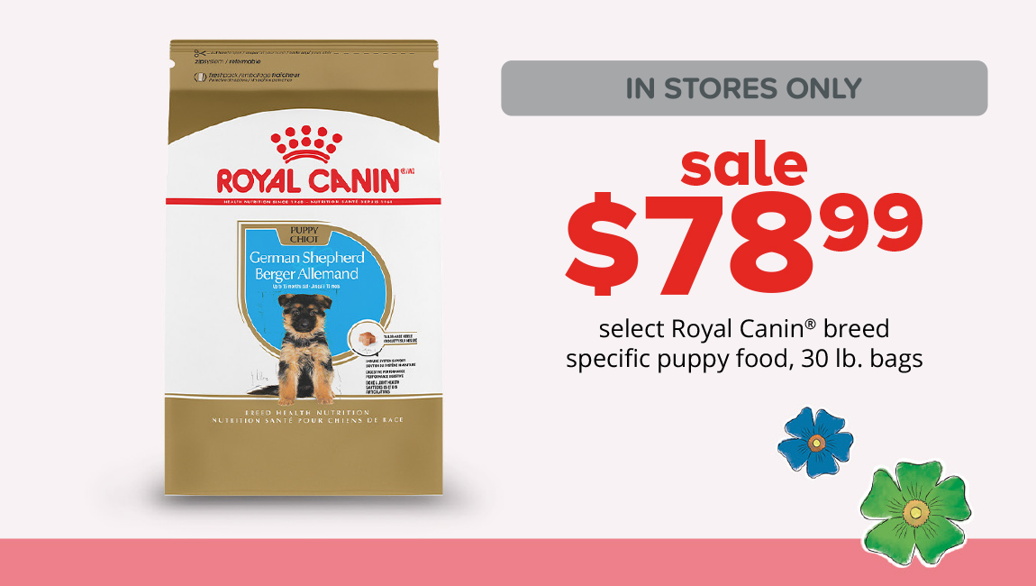 sale $78.99	select Royal Canin® breed specific puppy food, 30 lb. bags
