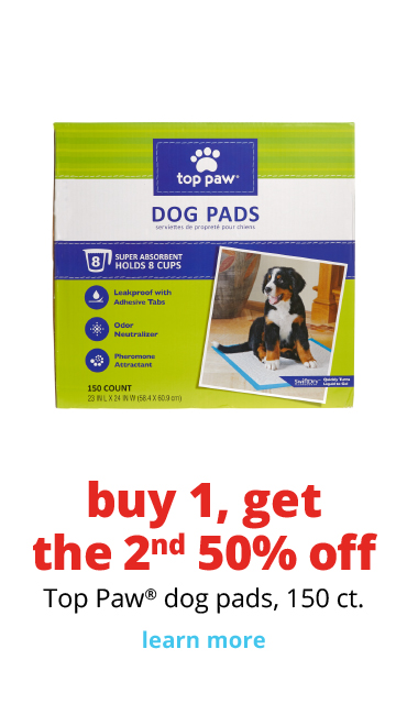 buy 1 get the 2nd 50% off	Top Paw® dog pads, 150 ct.