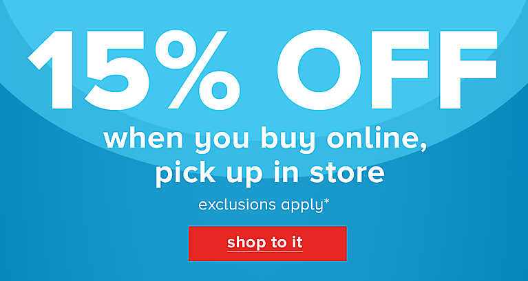 15% OFF when you buy online, pick up in store. Exclusions apply* Shop now