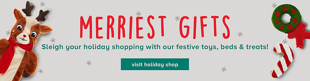 merriest gifts - Sleigh your holiday shopping with our festive toys, beds & treats! - visit holiday shop >