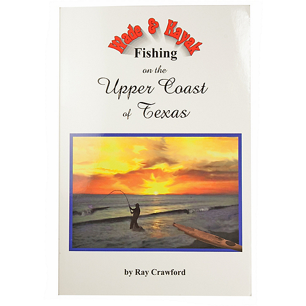 Wade and Kayak Fishing on the Upper Coast of Texas by Ray Crawford, , 600